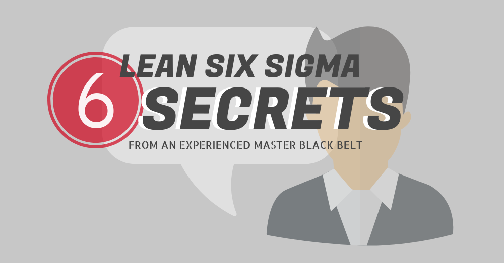 6 Lean Six Sigma secrets.