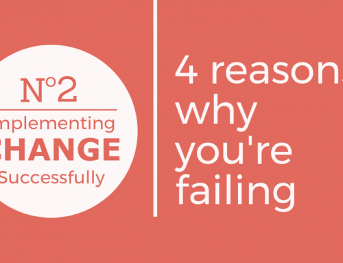 Implementing change successfully: Four reasons why you're failing