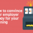 Convincing your employer to pay for your training.