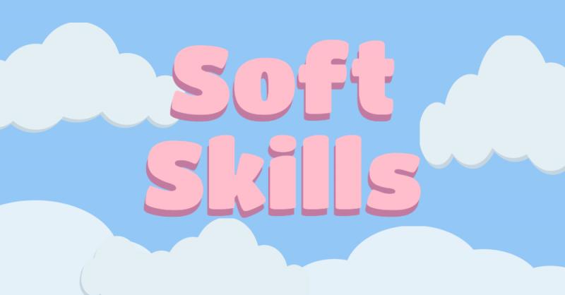 Soft Skills.  Soft Skills