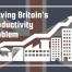 Solving Britain's Productivity problem.