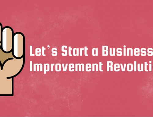 Let's Start a Business Improvement Revolution…