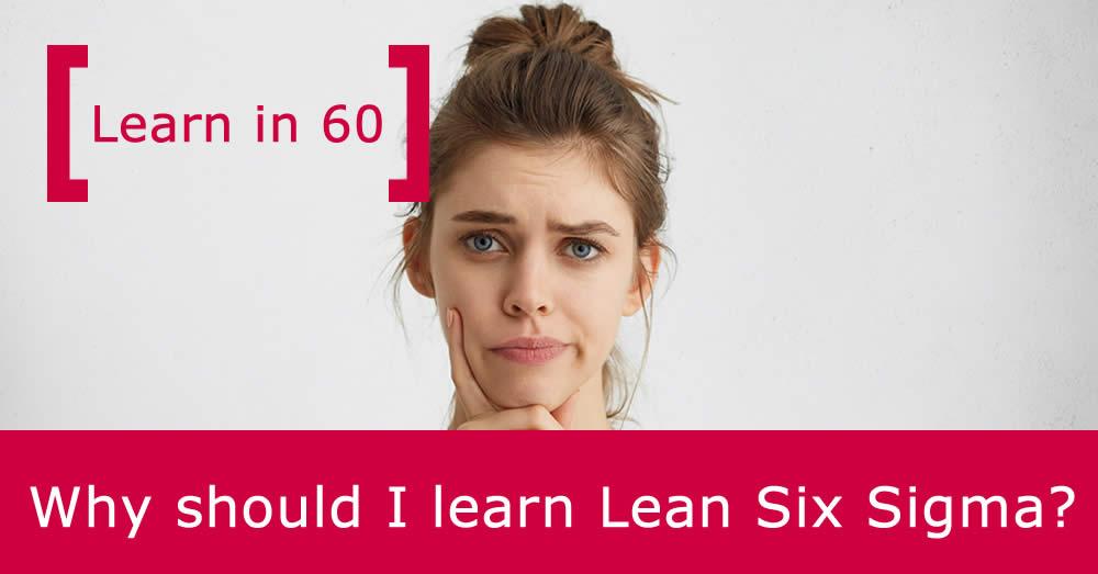 Why should I learn Lean Six Sigma?