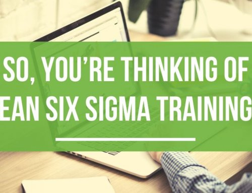 So, you're thinking of Lean Six Sigma training?